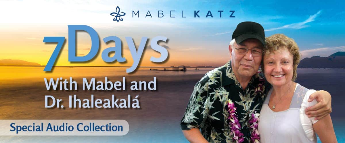 7 Day with Mabel Katz and Dr. Ihaleakala Hew Len Audio Collection Banner